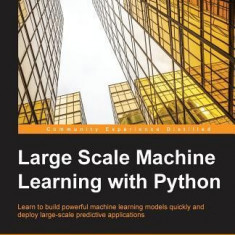 Large Scale Machine Learning with Python - Carte in engleza