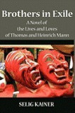 Brothers in Exile: A Novel of the Lives and Loves of Thomas and Heinrich Mann