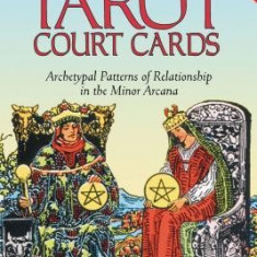 The Tarot Court Cards: Archetypal Patterns of Relationship in the Minor Arcana - Carte ezoterism
