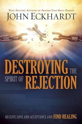 Destroying the Spirit of Rejection: Receive Love and Acceptance and Find Healing foto