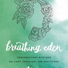 Breathing Eden: Conversations with God on Light, Fresh Air, and New Things