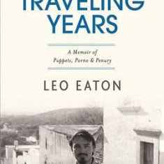 The Traveling Years: A Memoir of Puppets, Porno & Penury - Carte in engleza