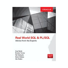 Real World SQL and PL/SQL: Advice from the Experts - Carte in engleza