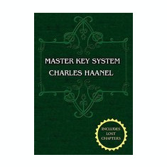 The Master Key System (Unabridged Ed. Includes All 28 Parts) by Charles Haanel - Carte in engleza