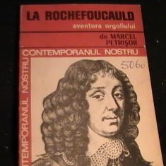 LA ROCHEFOUCALD-CONTEMPORANUL NOSTRU-AVENTURA ORGOLIULUI-M.PETRISOR- - Carte Proverbe si maxime