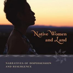 Native Women and Land: Narratives of Dispossession and Resurgence - Carte in engleza