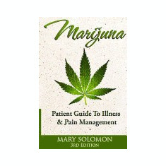 Marijuana: Guide to Illness and Pain Management - Carte in engleza