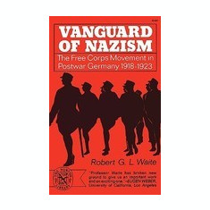 Vanguard of Nazism: The Free Corps of Movement in Postwar Germany 1918-1923 - Carte in engleza