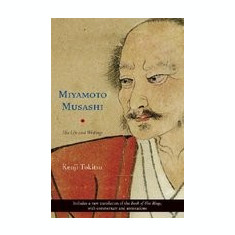 Miyamoto Musashi: His Life and Writings - Carte in engleza