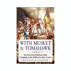 With Musket & Tomahawk: The West Point-Hudson Valley Campaign in the Wilderness War of 1777 - Carte in engleza