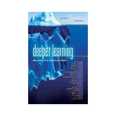Deeper Learning: Beyond 21st Century Skills - Carte in engleza