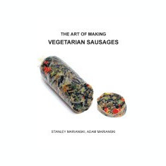 The Art of Making Vegetarian Sausages - Carte in engleza