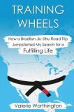 Training Wheels: How a Brazilian Jiu-Jitsu Road Trip Jump-Started My Search for a Fulfilling Life