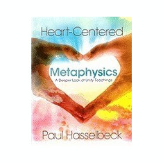 Heart-Centered Metaphysics: A Deeper Look at Unity Teachings - Carte in engleza