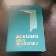 INTALNIRE CU UN NECUNOSCUT - GABRIEL LIICEANU - Filosofie