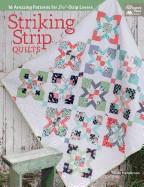 """Striking Strip Quilts: 16 Amazing Patterns for 2 1/2""""""""-Strip Lovers foto mare"""