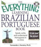 The Everything Learning Brazilian Portuguese Book: Speak, Write, and Understand Portuguese in No Time [With CD]