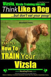 Vizsla, Vizsla Training AAA Akc: Think Like a Dog, But Don't Eat Your Poop! Vizsla Breed Expert Training: Here's Exactly How to Train Your Vizsla