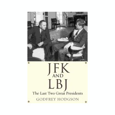 JFK and LBJ: The Last Two Great Presidents - Carte in engleza