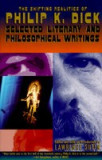 The Shifting Realities of Philip K. Dick: Selected Literary and Philosophical Writings