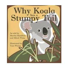 Why Koala Has a Stumpy Tail - Carte in engleza