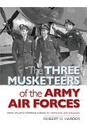 The Three Musketeers of the Army Air Forces: From Hitler's Fortress Europa to Hiroshima and Nagasaki foto mare