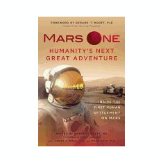 Mars One: Humanity's Next Great Adventure: Inside the First Human Settlement on Mars - Carte in engleza