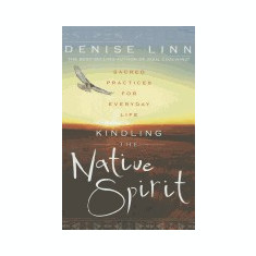 Kindling the Native Spirit: Sacred Practices for Everyday Life - Carte in engleza