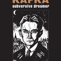Franz Kafka: Subversive Dreamer - Carte in engleza