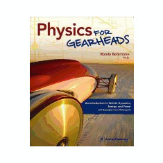 Physics for Gearheads: An Introduction to Vehicle Dynamics, Energy, and Power with Examples from Motorsports - Carte in engleza