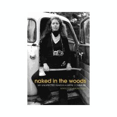Naked in the Woods: My Unexpected Years in a Hippie Commune - Carte in engleza