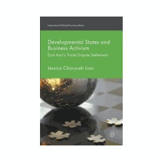 Developmental States and Business Activism: East Asia's Trade Dispute Settlement - Carte in engleza