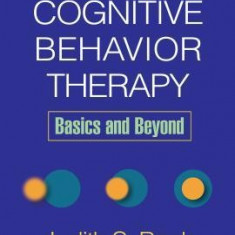 Cognitive Behavior Therapy: Basics and Beyond - Carte in engleza