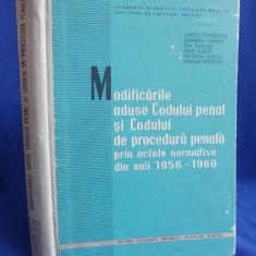 VINTILA DONGOROZ - MODIFICARILE ADUSE CODULUI PENAL SI PROCEDURA ANII 1956-1960 - Carte Codul penal adnotat