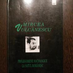 PROLEGOMENE SOCIOLOGICE LA SATUL ROMANESC - Mircea Vulcanescu - Eminescu, 1997 - Carte Sociologie