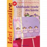Ghirlande Vesele din Hartie 37 Editia II - Idei Creative - Carte de colorat