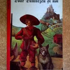 Michel Folco - Doar Dumnezeu si noi - Roman istoric