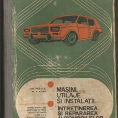R(01) GH. FRATILA-MASINI, UTILAJE SI INSTALATII. INTRETINEREA SI REPARAREA AUTO - Carti auto
