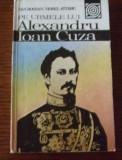 Pe urmele lui Alexandru Ioan Cuza  / Dan Bogdan, Viorel Stirbu