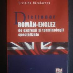 C. NICOLAESCU - DICTIONAR ROMAN ENGLEZ DE EXPRESII SI TERMINOLOGII SPECIALIZATE - Curs Limba Engleza Altele