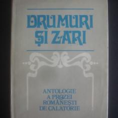 DRUMURI SI ZARI - ANTOLOGIE A PROZEI ROMANESTI DE CALATORIE - Carte de calatorie
