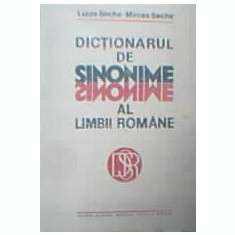 Luiza Seche si Mircea Seche - Dictionarul de sinonime al limbii romane - Dictionar sinonime