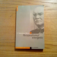 PERSONALISMUL ENERGETIC - C. Radulescu-Motru - Editura Albatros, 2005, 308 p.