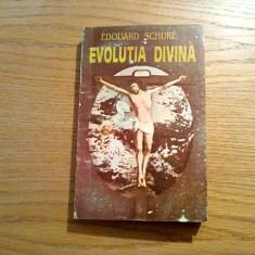 EVOLUTIA DIVINA - Edouard Schure - Editura Princeps, 1994, 383 p.