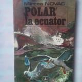 """(C335) MIRCEA NOVAC - """"POLAR"""" LA ECUADOR - Roman"""