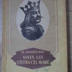 Viata Lui Stefan Cel Mare - M. Sadoveanu, 394411 - Istorie
