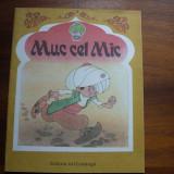 MUC CEL MIC ( stare foarte buna, cu ilustratii color ) * - Carte de povesti