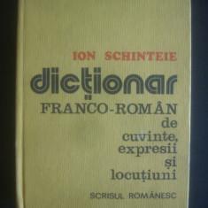 ION SCHINTEIE - DICTIONAR FRANCO-ROMAN DE CUVINTE, EXPRESII SI LOCUTIUNI - Curs Limba Franceza Altele