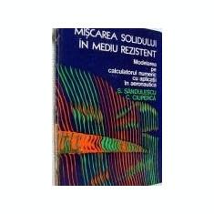 S. Sandulescu - Miscarea solidului in mediu rezistent, Modelarea pe calculatorul - Carti Inventica