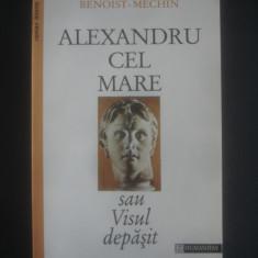 BENOIST-MECHIN - ALEXANDRU CEL MARE SAU VISUL DEPASIT